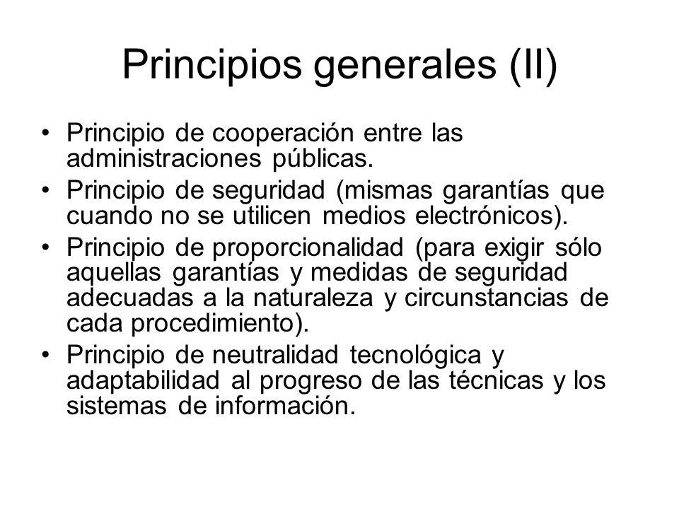 Principios generales (II) Principio de cooperación entre las administraciones públicas. Principio de seguridad (mismas garantías que cuando no se util