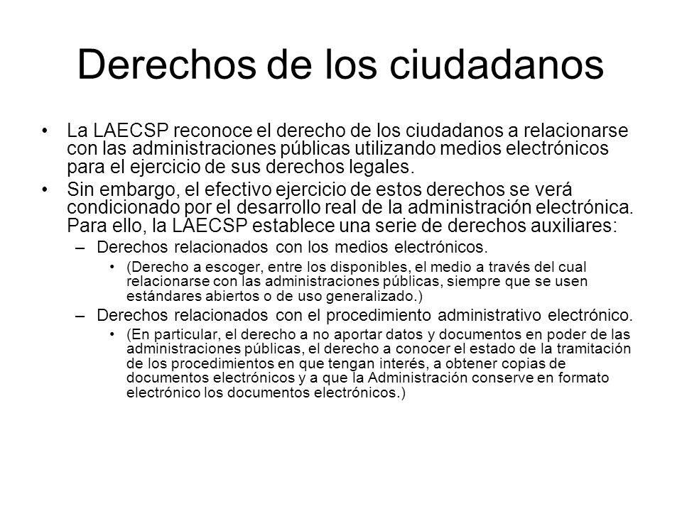Derechos de los ciudadanos La LAECSP reconoce el derecho de los ciudadanos a relacionarse con las administraciones públicas utilizando medios electrónicos para el ejercicio de sus derechos legales.