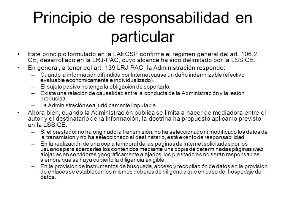 Principio de responsabilidad en particular Este principio formulado en la LAECSP confirma el régimen general del art. 106.2 CE, desarrollado en la LRJ