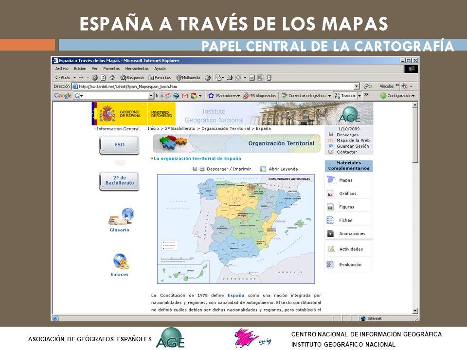 ESPAÑA A TRAVÉS DE LOS MAPAS CENTRO NACIONAL DE INFORMACIÓN GEOGRÁFICA INSTITUTO GEOGRÁFICO NACIONAL ASOCIACIÓN DE GEÓGRAFOS ESPAÑOLES PAPEL CENTRAL D