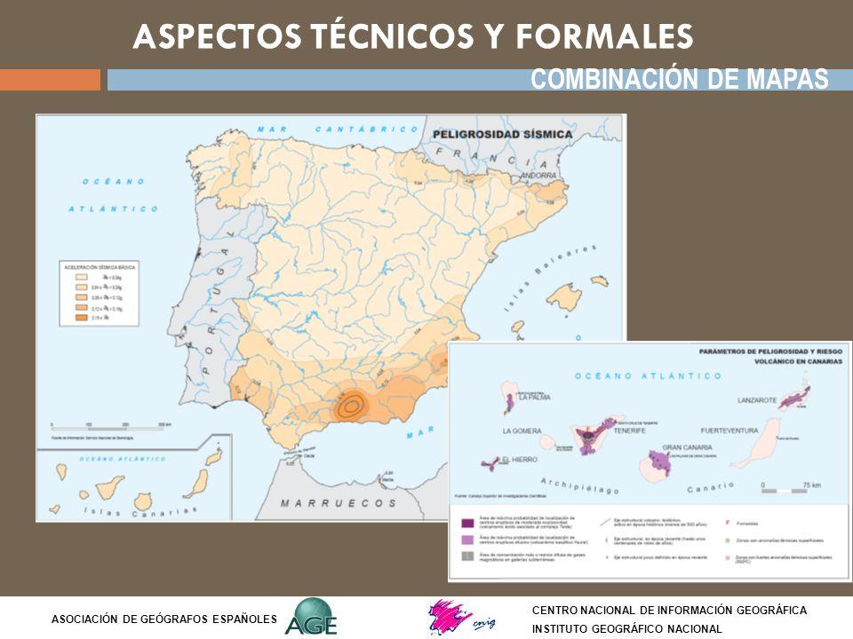 ASPECTOS TÉCNICOS Y FORMALES CENTRO NACIONAL DE INFORMACIÓN GEOGRÁFICA INSTITUTO GEOGRÁFICO NACIONAL ASOCIACIÓN DE GEÓGRAFOS ESPAÑOLES COMBINACIÓN DE
