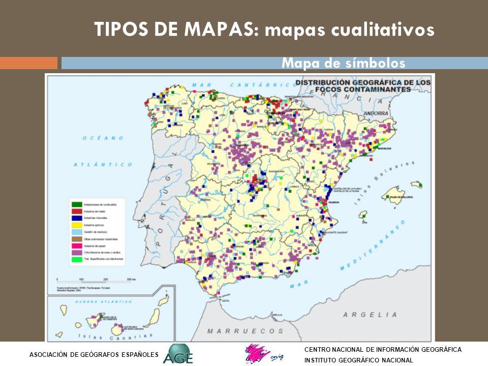 TIPOS DE MAPAS: mapas cualitativos CENTRO NACIONAL DE INFORMACIÓN GEOGRÁFICA INSTITUTO GEOGRÁFICO NACIONAL ASOCIACIÓN DE GEÓGRAFOS ESPAÑOLES Mapa de s