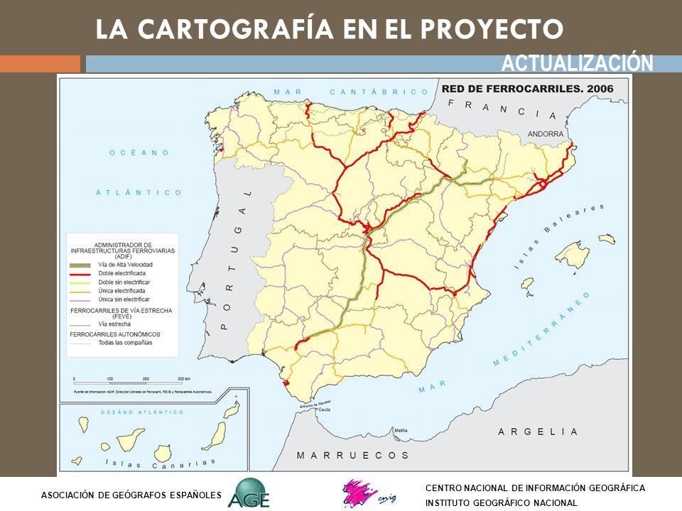 LA CARTOGRAFÍA EN EL PROYECTO CENTRO NACIONAL DE INFORMACIÓN GEOGRÁFICA INSTITUTO GEOGRÁFICO NACIONAL ASOCIACIÓN DE GEÓGRAFOS ESPAÑOLES MAPAS DE NUEVA CREACIÓN