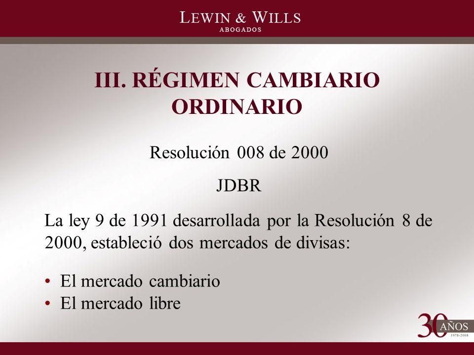 III. RÉGIMEN CAMBIARIO ORDINARIO Resolución 008 de 2000 JDBR La ley 9 de 1991 desarrollada por la Resolución 8 de 2000, estableció dos mercados de div