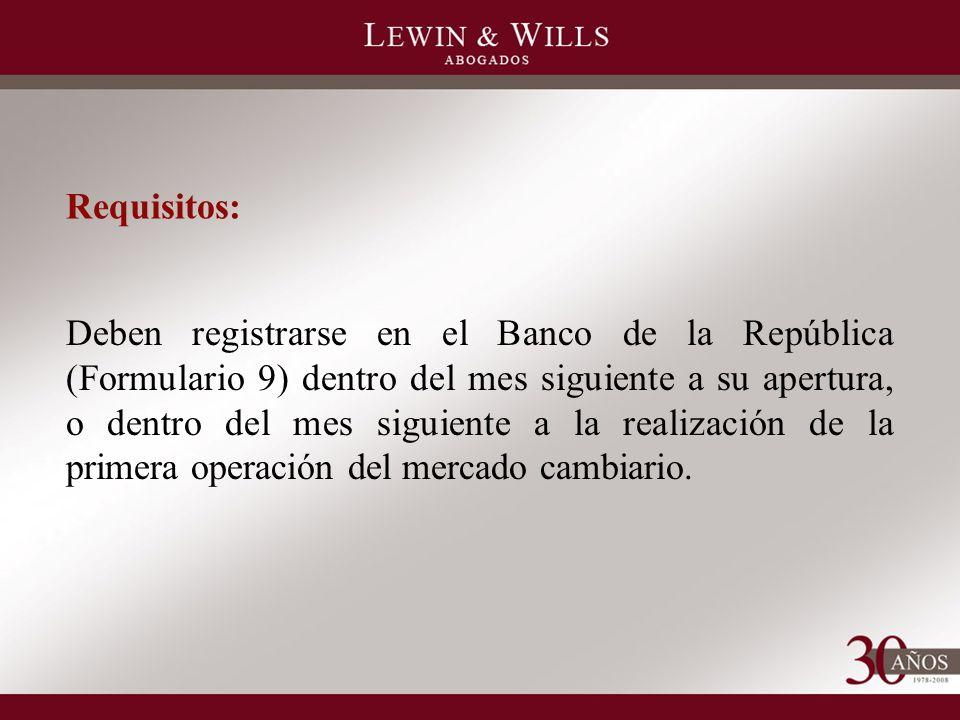 Requisitos: Deben registrarse en el Banco de la República (Formulario 9) dentro del mes siguiente a su apertura, o dentro del mes siguiente a la realización de la primera operación del mercado cambiario.