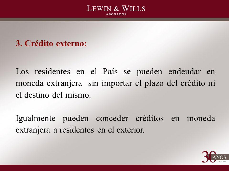 3. Crédito externo: Los residentes en el País se pueden endeudar en moneda extranjera sin importar el plazo del crédito ni el destino del mismo. Igual