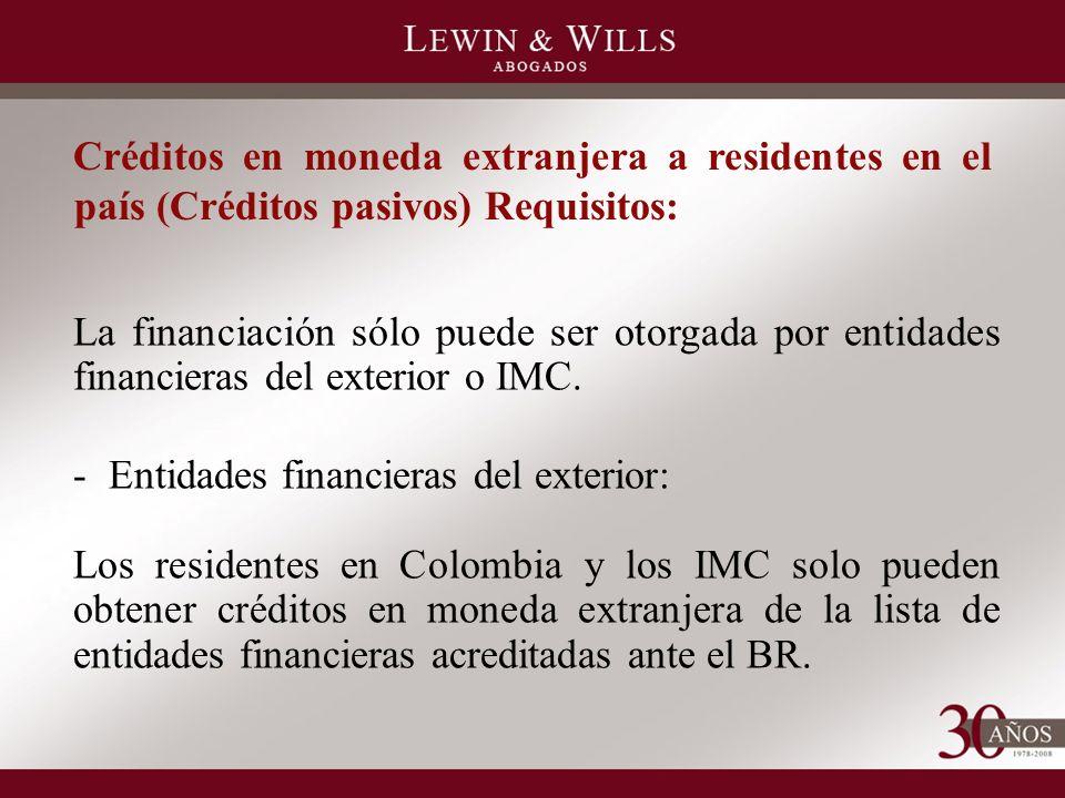 Créditos en moneda extranjera a residentes en el país (Créditos pasivos) Requisitos: La financiación sólo puede ser otorgada por entidades financieras del exterior o IMC.