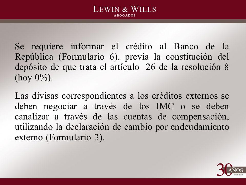 Se requiere informar el crédito al Banco de la República (Formulario 6), previa la constitución del depósito de que trata el artículo 26 de la resolución 8 (hoy 0%).