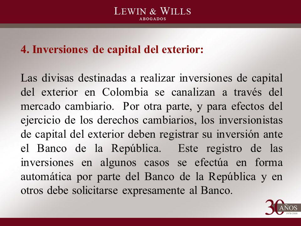 4. Inversiones de capital del exterior: Las divisas destinadas a realizar inversiones de capital del exterior en Colombia se canalizan a través del me
