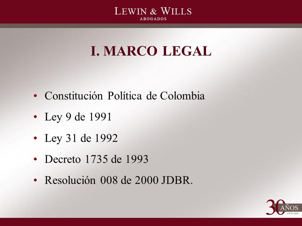I. MARCO LEGAL Constitución Política de Colombia Ley 9 de 1991 Ley 31 de 1992 Decreto 1735 de 1993 Resolución 008 de 2000 JDBR.