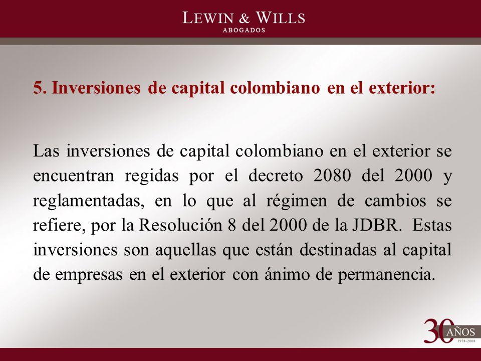 5. Inversiones de capital colombiano en el exterior: Las inversiones de capital colombiano en el exterior se encuentran regidas por el decreto 2080 de