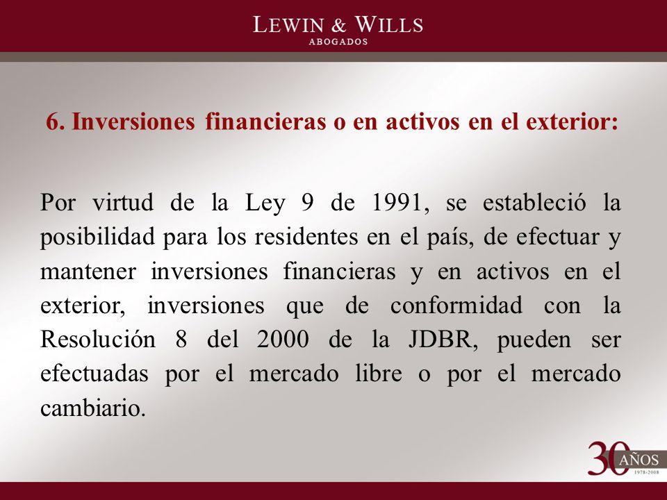 6. Inversiones financieras o en activos en el exterior: Por virtud de la Ley 9 de 1991, se estableció la posibilidad para los residentes en el país, d