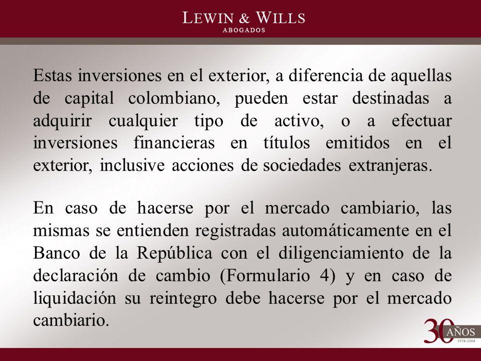 Estas inversiones en el exterior, a diferencia de aquellas de capital colombiano, pueden estar destinadas a adquirir cualquier tipo de activo, o a efectuar inversiones financieras en títulos emitidos en el exterior, inclusive acciones de sociedades extranjeras.