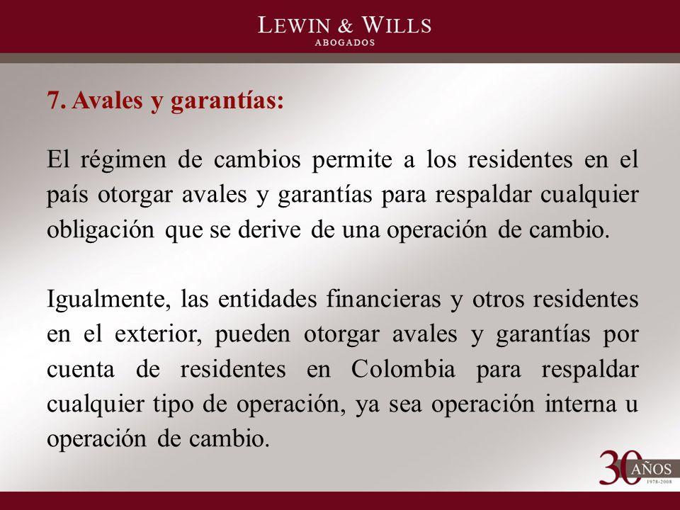 7. Avales y garantías: El régimen de cambios permite a los residentes en el país otorgar avales y garantías para respaldar cualquier obligación que se