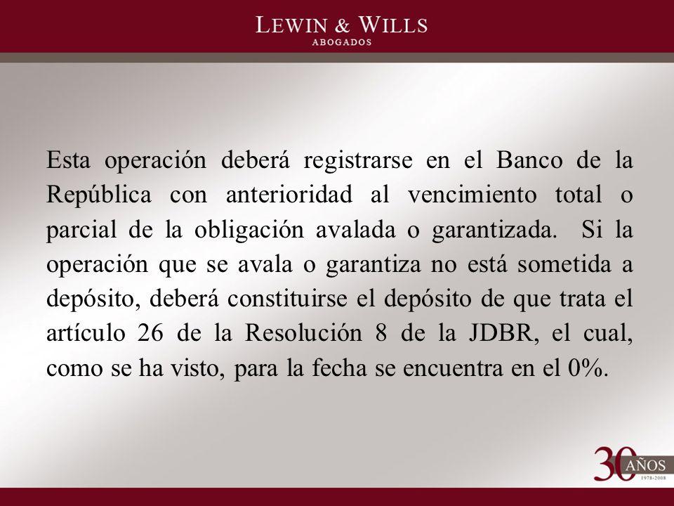 Esta operación deberá registrarse en el Banco de la República con anterioridad al vencimiento total o parcial de la obligación avalada o garantizada.