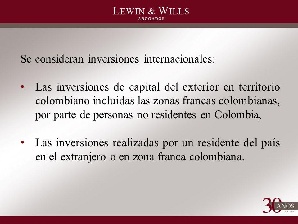Se consideran inversiones internacionales: Las inversiones de capital del exterior en territorio colombiano incluidas las zonas francas colombianas, por parte de personas no residentes en Colombia, Las inversiones realizadas por un residente del país en el extranjero o en zona franca colombiana.