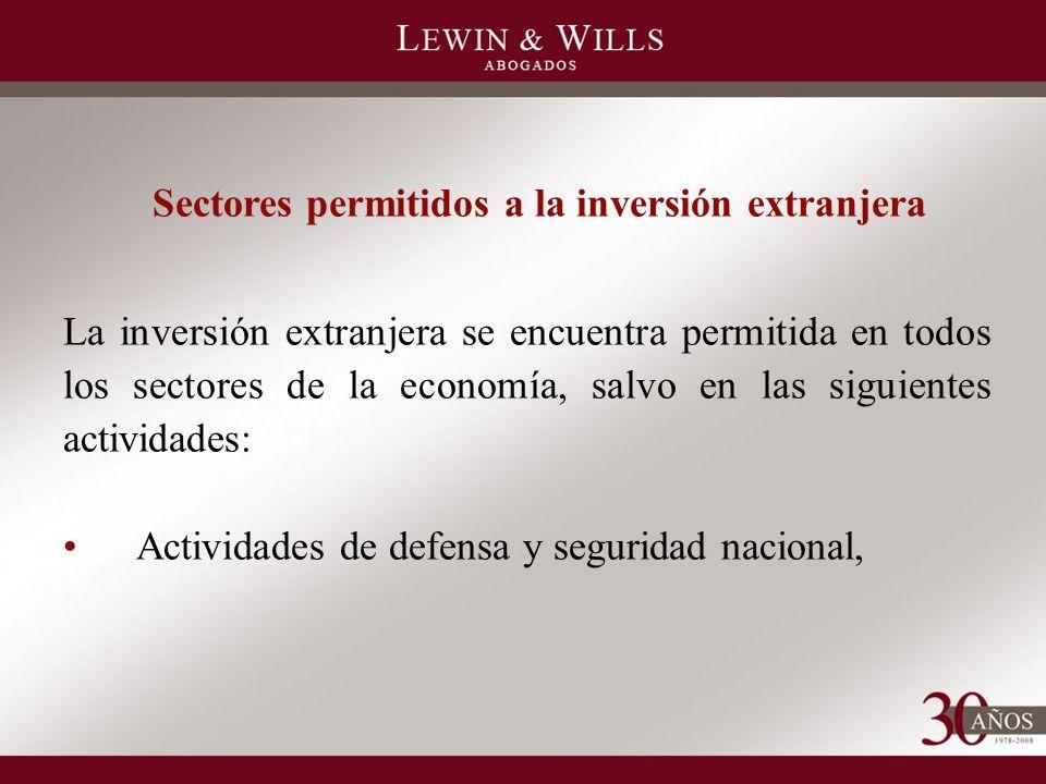 Sectores permitidos a la inversión extranjera La inversión extranjera se encuentra permitida en todos los sectores de la economía, salvo en las siguientes actividades: Actividades de defensa y seguridad nacional,