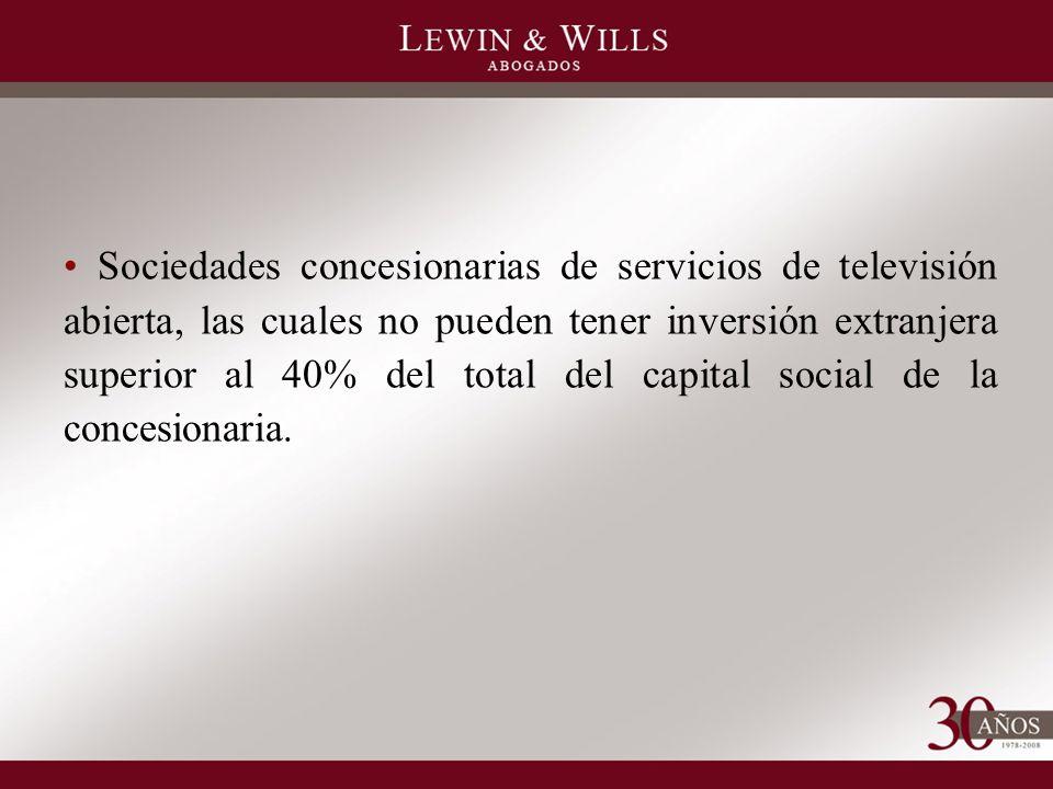 Sociedades concesionarias de servicios de televisión abierta, las cuales no pueden tener inversión extranjera superior al 40% del total del capital social de la concesionaria.