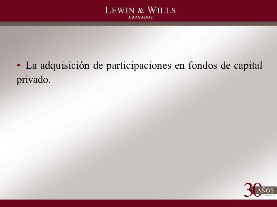 La adquisición de participaciones en fondos de capital privado.
