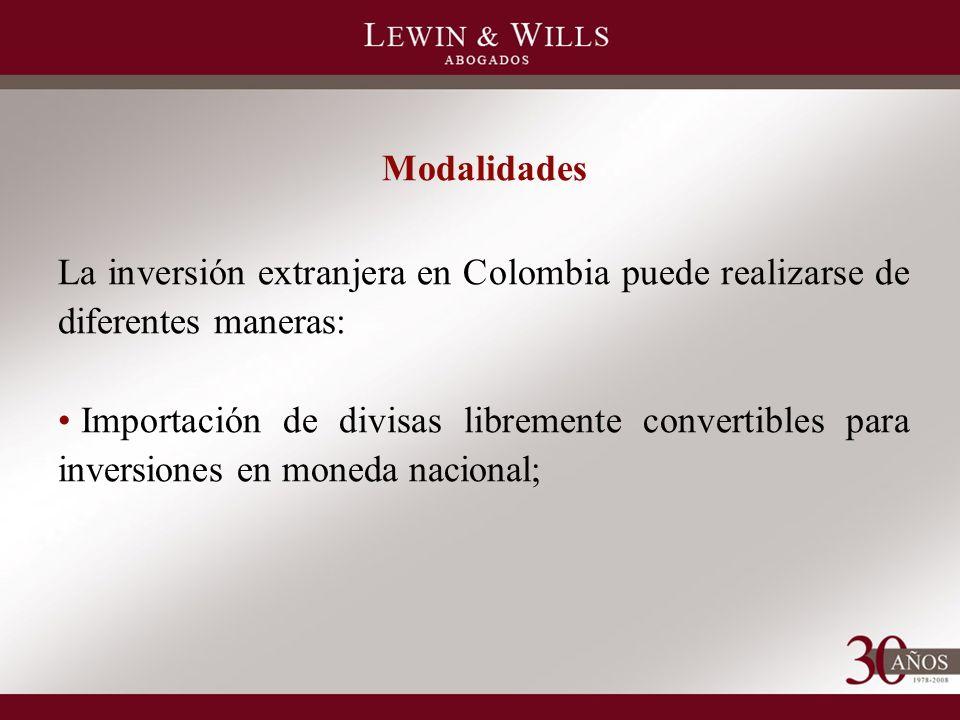 Modalidades La inversión extranjera en Colombia puede realizarse de diferentes maneras: Importación de divisas libremente convertibles para inversiones en moneda nacional;