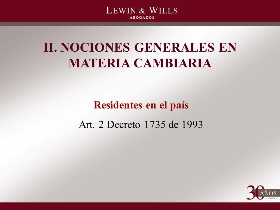 II. NOCIONES GENERALES EN MATERIA CAMBIARIA Residentes en el país Art. 2 Decreto 1735 de 1993