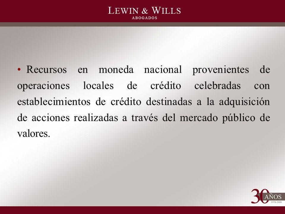 Recursos en moneda nacional provenientes de operaciones locales de crédito celebradas con establecimientos de crédito destinadas a la adquisición de acciones realizadas a través del mercado público de valores.