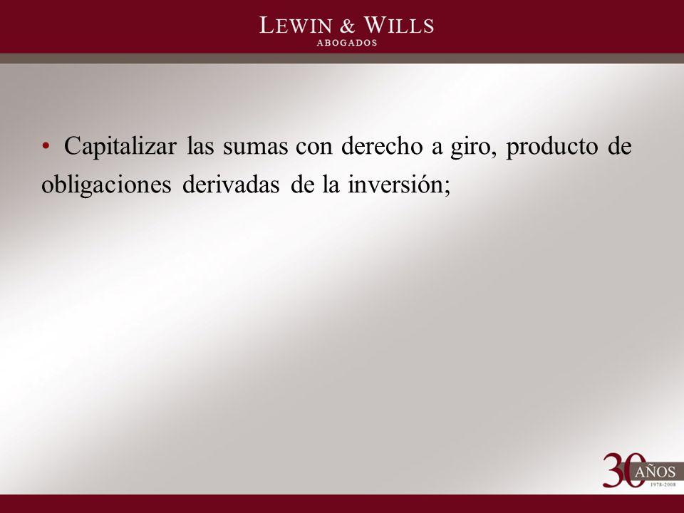 Capitalizar las sumas con derecho a giro, producto de obligaciones derivadas de la inversión;