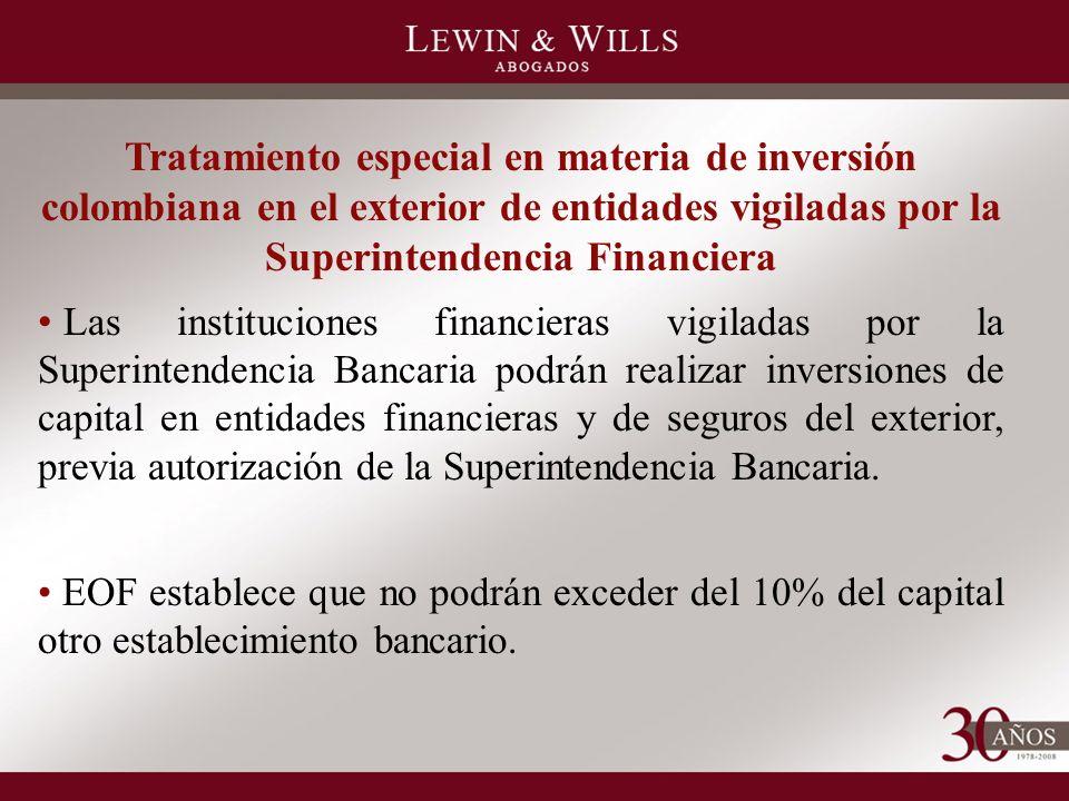 Tratamiento especial en materia de inversión colombiana en el exterior de entidades vigiladas por la Superintendencia Financiera Las instituciones financieras vigiladas por la Superintendencia Bancaria podrán realizar inversiones de capital en entidades financieras y de seguros del exterior, previa autorización de la Superintendencia Bancaria.