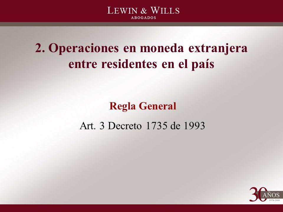 2. Operaciones en moneda extranjera entre residentes en el país Regla General Art.