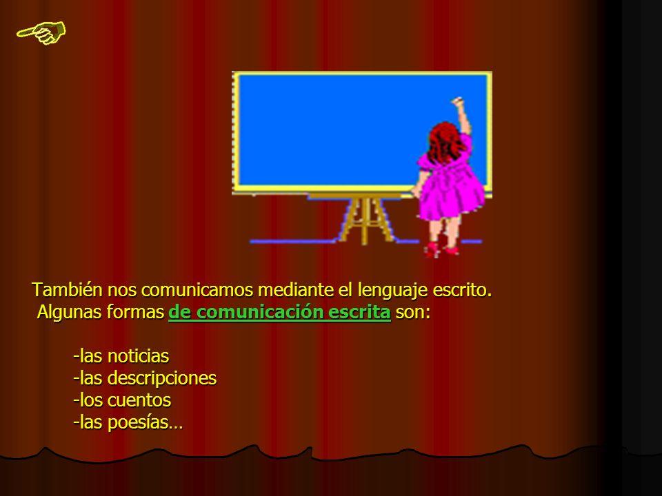 Algunas formas de comunicación verbal son: Algunas formas de comunicación verbal son: -la conversación -la entrevista -el debate -la conferencia -radio, la televisión…