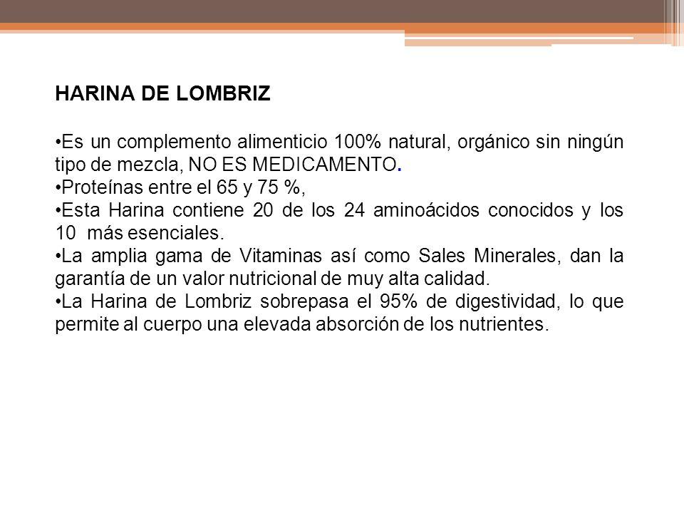 HARINA DE LOMBRIZ Es un complemento alimenticio 100% natural, orgánico sin ningún tipo de mezcla, NO ES MEDICAMENTO. Proteínas entre el 65 y 75 %, Est