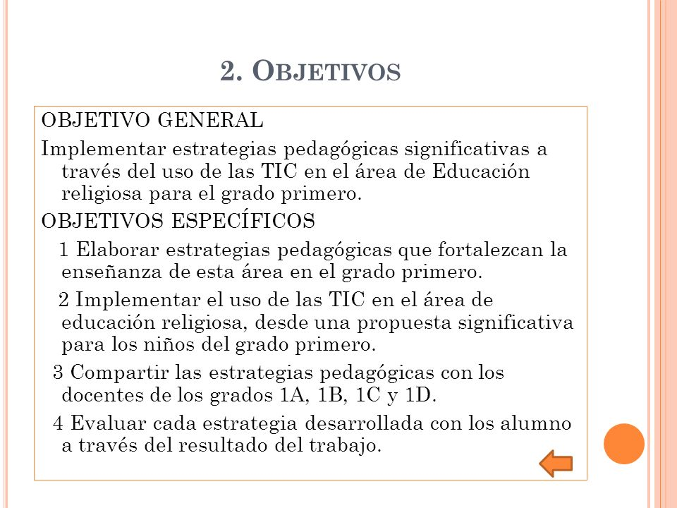 2. O BJETIVOS OBJETIVO GENERAL Implementar estrategias pedagógicas significativas a través del uso de las TIC en el área de Educación religiosa para e