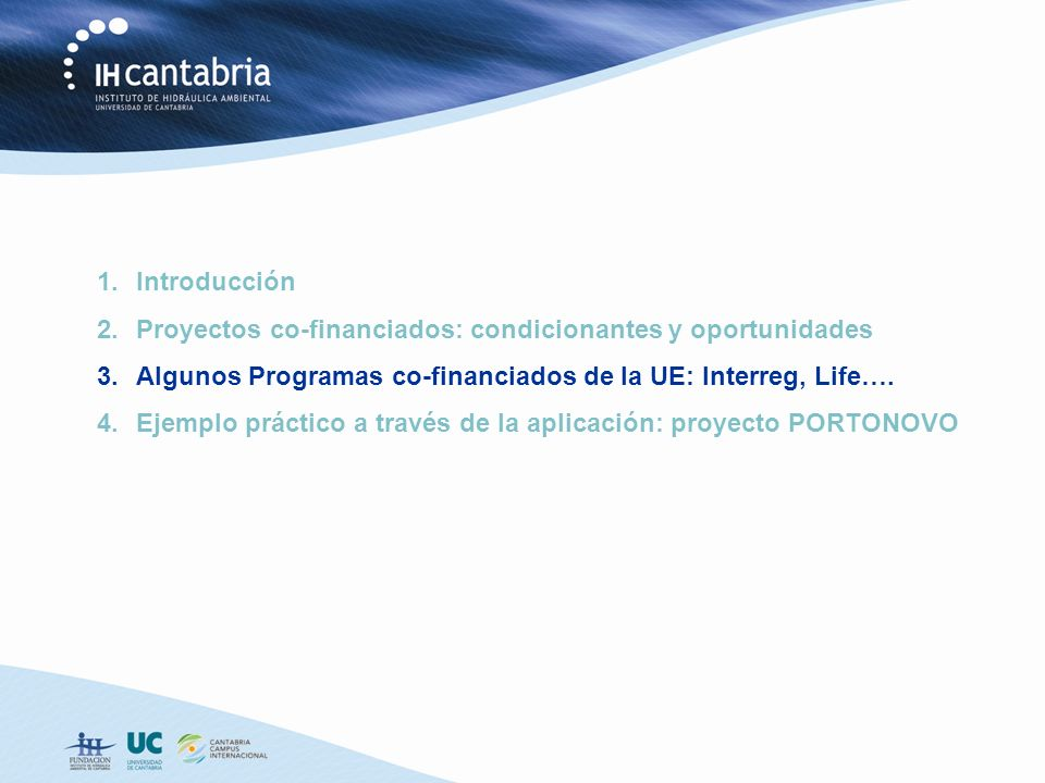 1.Introducción 2.Proyectos co-financiados: condicionantes y oportunidades 3.Algunos Programas co-financiados de la UE: Interreg, Life….