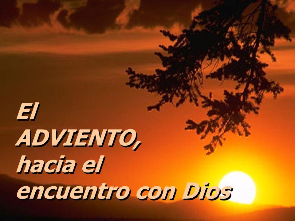 El ADVIENTO, hacia el encuentro con Dios El ADVIENTO, hacia el encuentro con Dios