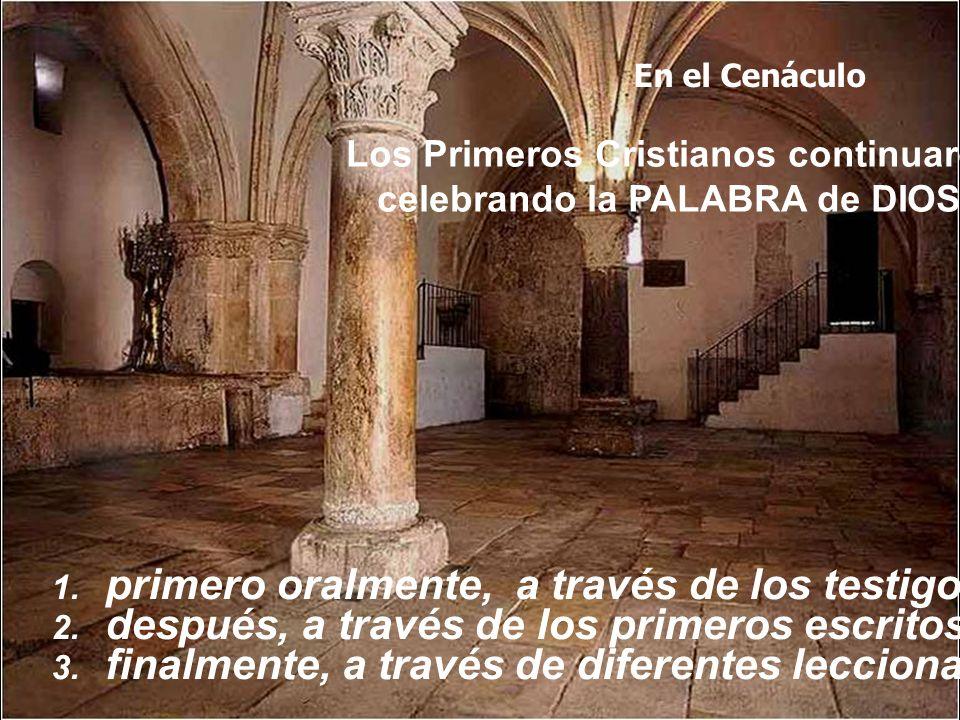 En el Cenáculo Los Primeros Cristianos continuaron celebrando la PALABRA de DIOS 1. primero oralmente, a través de los testigos de Jesús 2. después, a