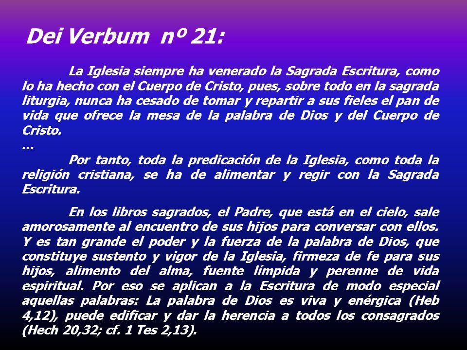 La Iglesia siempre ha venerado la Sagrada Escritura, como lo ha hecho con el Cuerpo de Cristo, pues, sobre todo en la sagrada liturgia, nunca ha cesad