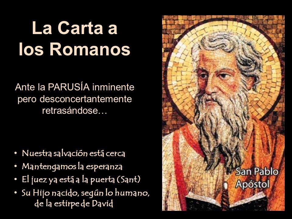 La Carta a los Romanos Ante la PARUSÍA inminente pero desconcertantemente retrasándose… Nuestra salvación está cerca Mantengamos la esperanza El juez