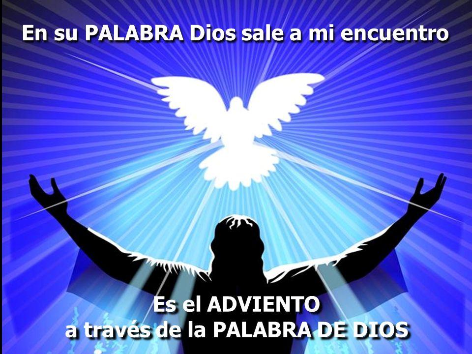 En su PALABRA Dios sale a mi encuentro Es el ADVIENTO a través de la PALABRA DE DIOS Es el ADVIENTO a través de la PALABRA DE DIOS