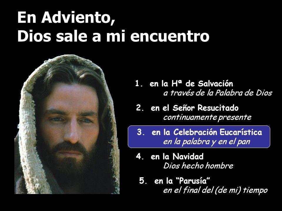 En Adviento, Dios sale a mi encuentro 1. en la Hª de Salvación a través de la Palabra de Dios 2. en el Señor Resucitado continuamente presente 3. en l