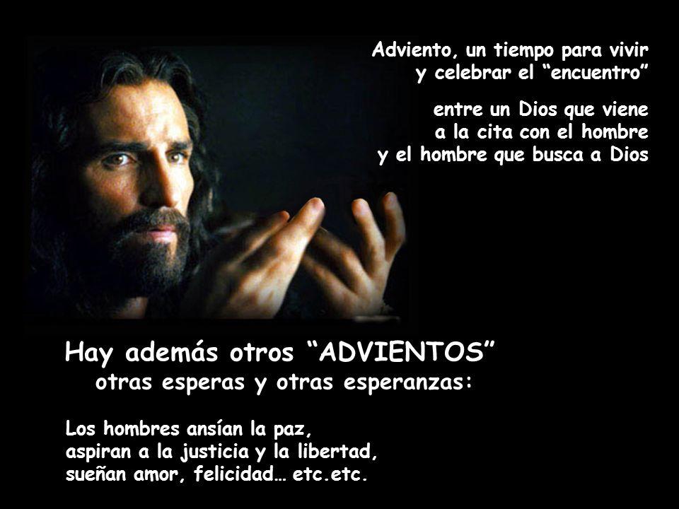 Adviento, un tiempo para vivir y celebrar el encuentro entre un Dios que viene a la cita con el hombre y el hombre que busca a Dios Hay además otros A
