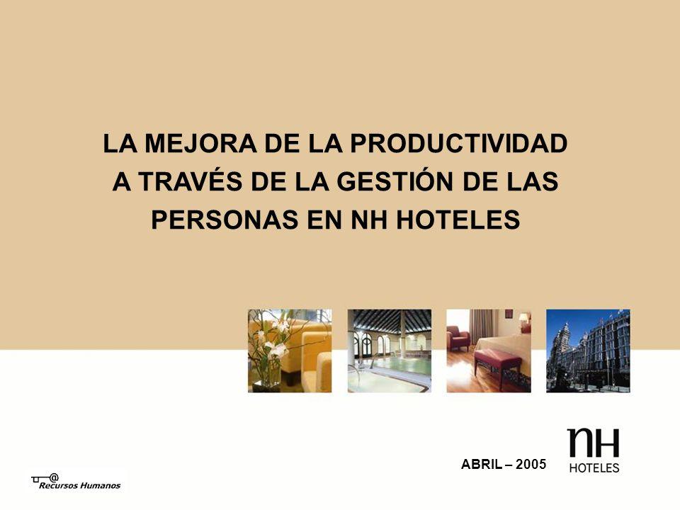 1 LA MEJORA DE LA PRODUCTIVIDAD A TRAVÉS DE LA GESTIÓN DE LAS PERSONAS EN NH HOTELES ABRIL – 2005
