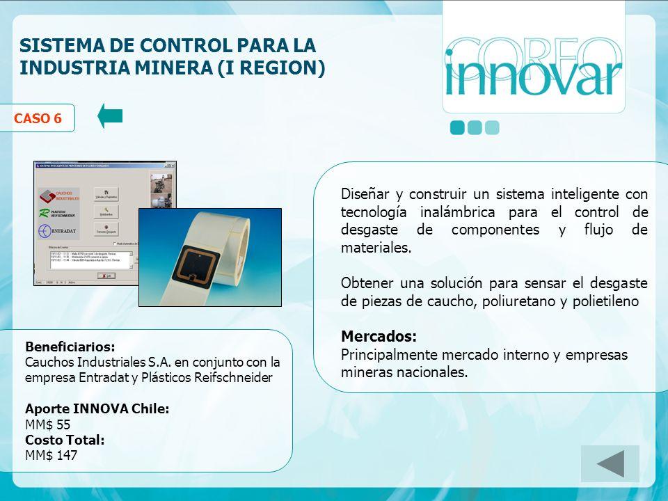 SISTEMA DE CONTROL PARA LA INDUSTRIA MINERA (I REGION) Beneficiarios: Cauchos Industriales S.A. en conjunto con la empresa Entradat y Plásticos Reifsc