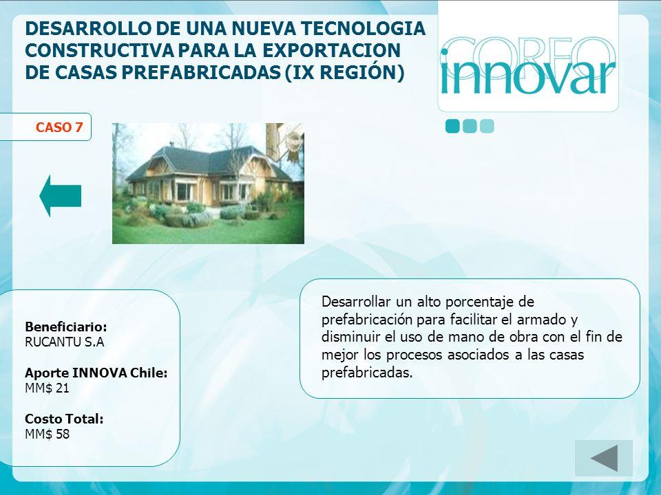 DESARROLLO DE UNA NUEVA TECNOLOGIA CONSTRUCTIVA PARA LA EXPORTACION DE CASAS PREFABRICADAS (IX REGIÓN) Desarrollar un alto porcentaje de prefabricació