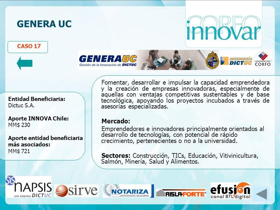 GENERA UC CASO 17 Fomentar, desarrollar e impulsar la capacidad emprendedora y la creación de empresas innovadoras, especialmente de aquellas con ventajas competitivas sustentables y de base tecnológica, apoyando los proyectos incubados a través de asesorías especializadas.