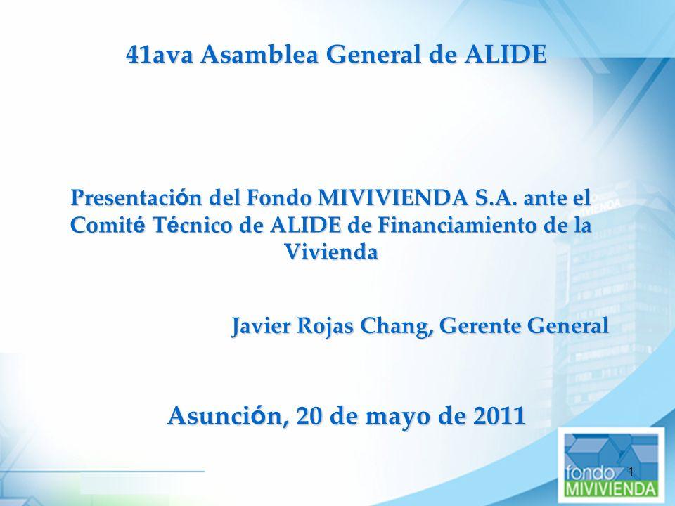 1 Presentaci ó n del Fondo MIVIVIENDA S.A. ante el Comit é T é cnico de ALIDE de Financiamiento de la Vivienda Asunci ó n, 20 de mayo de 2011 41ava As