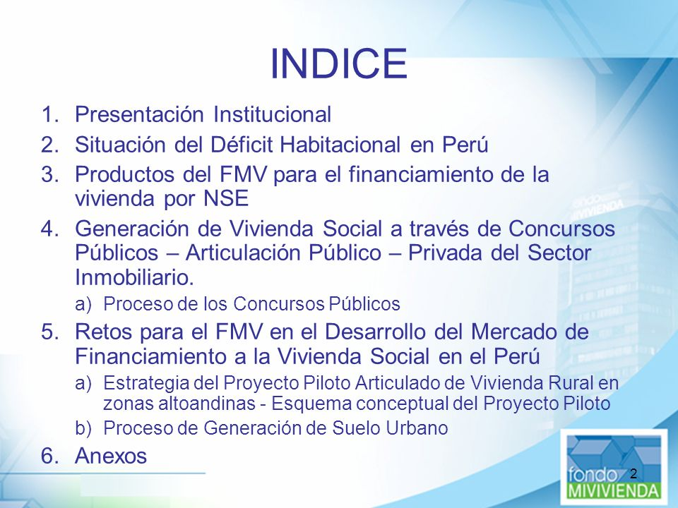 2 INDICE 1.Presentación Institucional 2.Situación del Déficit Habitacional en Perú 3.Productos del FMV para el financiamiento de la vivienda por NSE 4