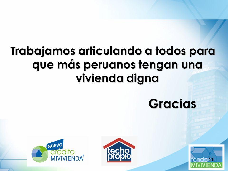 25 Trabajamos articulando a todos para que más peruanos tengan una vivienda digna Gracias