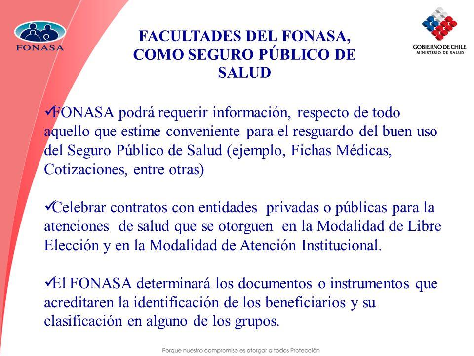 FACULTADES DEL FONASA, COMO SEGURO PÚBLICO DE SALUD FONASA podrá requerir información, respecto de todo aquello que estime conveniente para el resguar