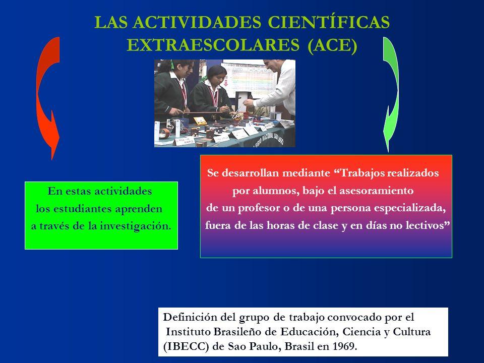 LAS ACTIVIDADES CIENTÍFICAS EXTRAESCOLARES (ACE) En estas actividades los estudiantes aprenden a través de la investigación. Se desarrollan mediante T
