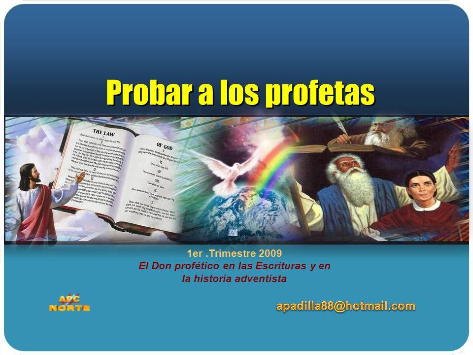 1er.Trimestre 2009 El Don profético en las Escrituras y en la historia adventista Probar a los profetas Probar a los profetas